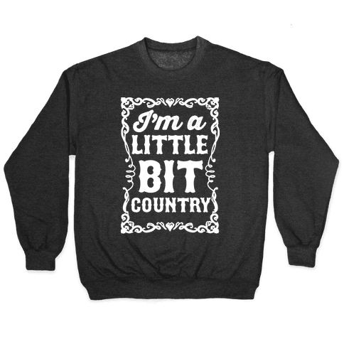 I'm A Little Bit Country Pair 1 Pullover