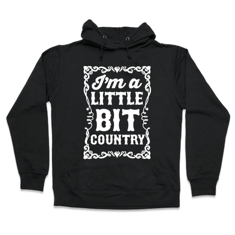 I'm A Little Bit Country Pair 1 Hooded Sweatshirt