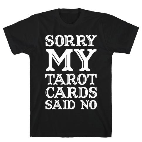 Sorry My Tarot Cards Said No T-Shirt