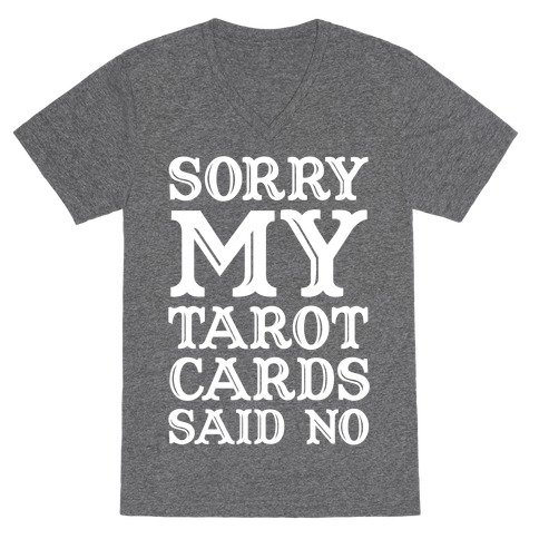 Sorry My Tarot Cards Said No V-Neck Tee Shirt