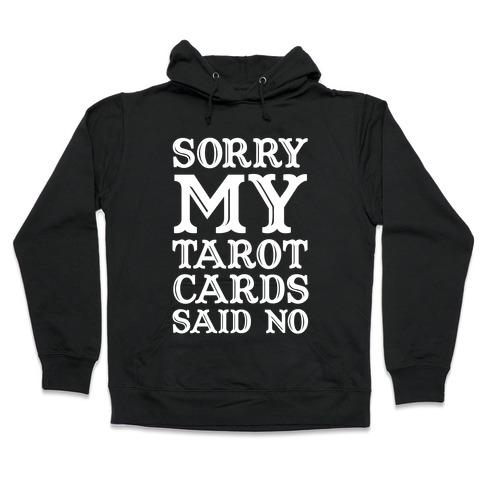 Sorry My Tarot Cards Said No Hooded Sweatshirt