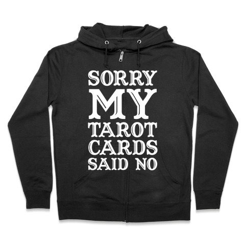 Sorry My Tarot Cards Said No Zip Hoodie