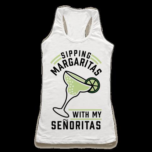 Sipping Margaritas with my Senoritas Racerback Tank Top