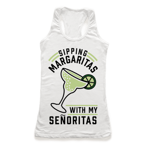Sipping Margaritas with my Senoritas Racerback Tank Top