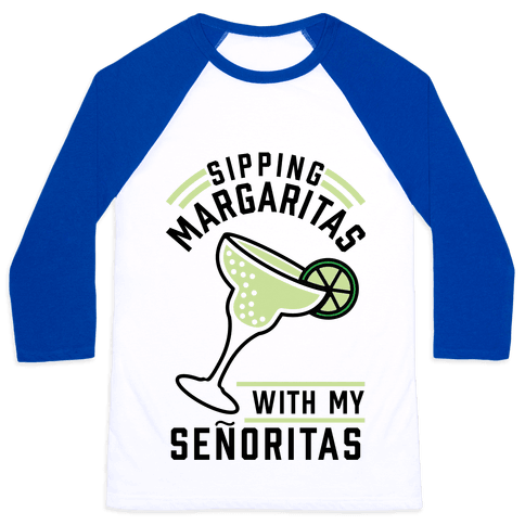 Sipping Margaritas with my Senoritas Baseball Tee