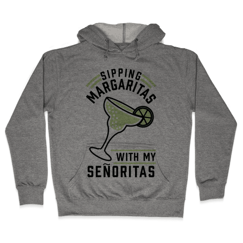 Sipping Margaritas with my Senoritas Hooded Sweatshirt
