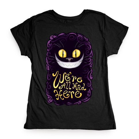 We're All Mad Here Womens T-Shirt
