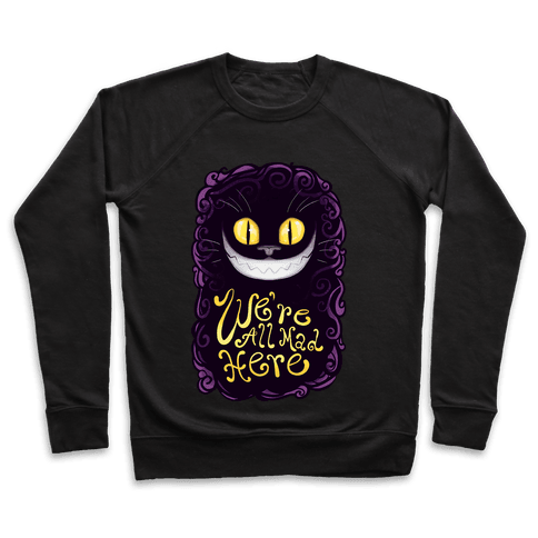 We're All Mad Here Pullover