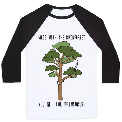 Mess With The Rainforest You Get The Painforest Baseball Tee