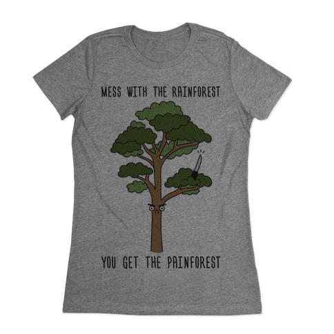 Mess With The Rainforest You Get The Painforest Womens T-Shirt