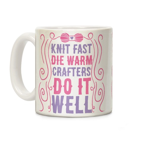 Knit Fast, Die Warm Coffee Mug