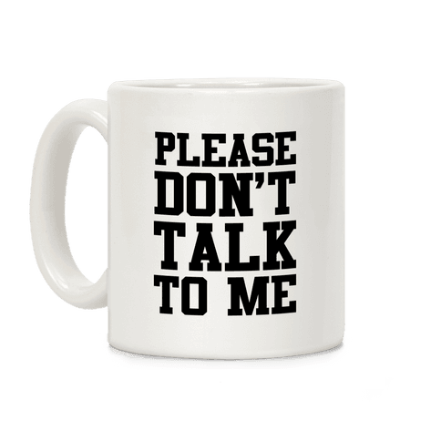 Please Don't Talk to Me Coffee Mug