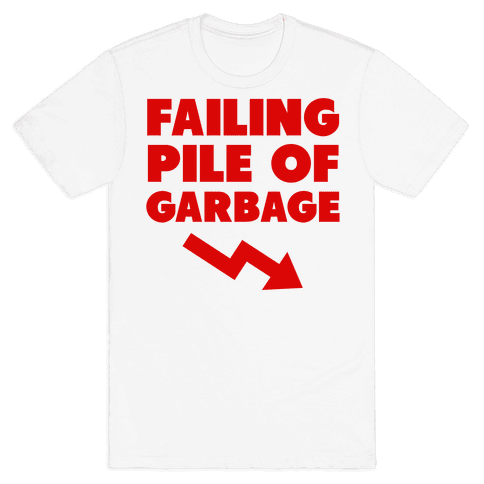 Failing Pile of Garbage Mens T-Shirt