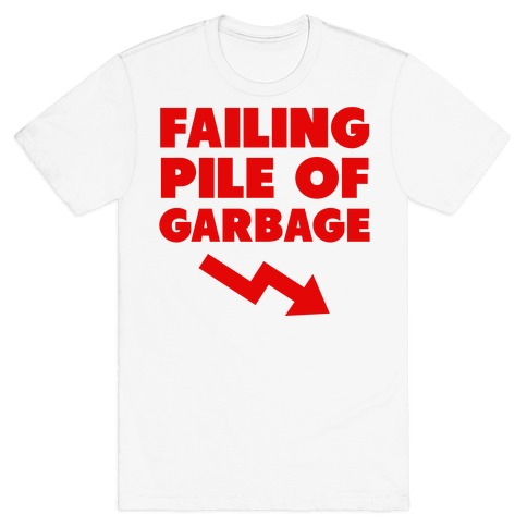 Failing Pile of Garbage T-Shirt