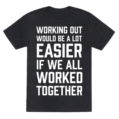 Working Out Would Be A Lot Easier If We All Worked Together