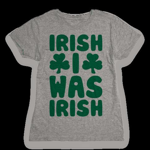 Irish I Was Irish  Womens T-Shirt