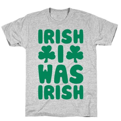Irish I Was Irish T-Shirt