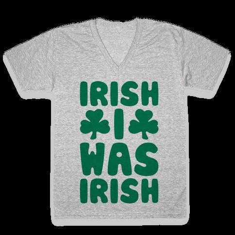 Irish I Was Irish  V-Neck Tee Shirt