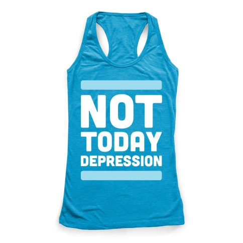 Not Today, Depression Racerback Tank Top
