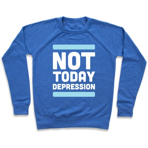Not Today, Depression Pullover