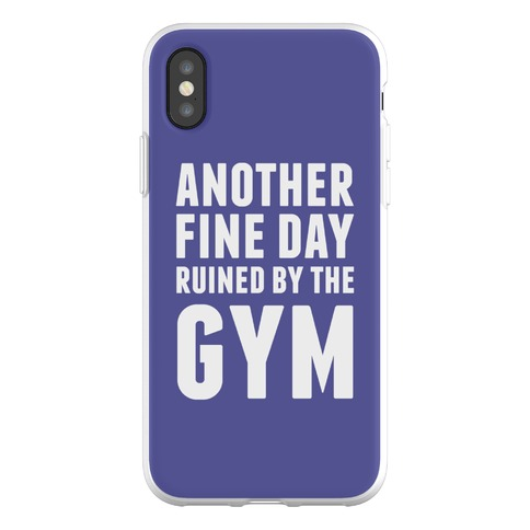 Another Fine Day Ruined By The Gym Phone Flexi-Case