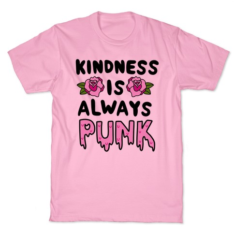Kindness is Always Punk T-Shirt
