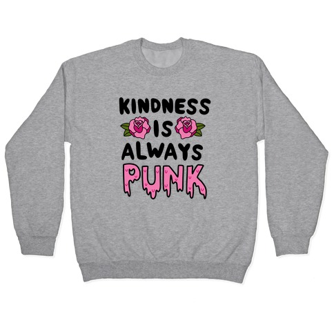 Kindness is Always Punk Pullover