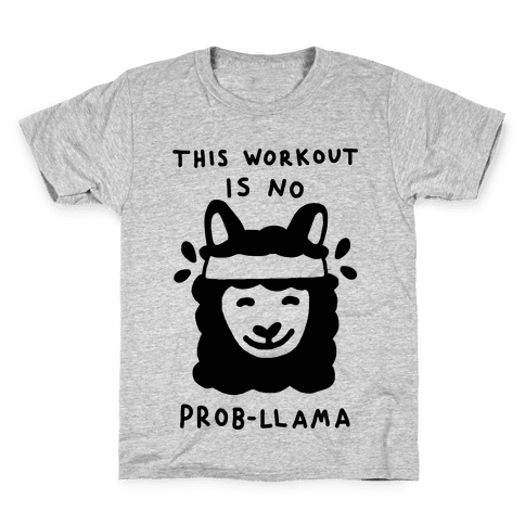 This Workout Is No Prob-Llama Kids T-Shirt