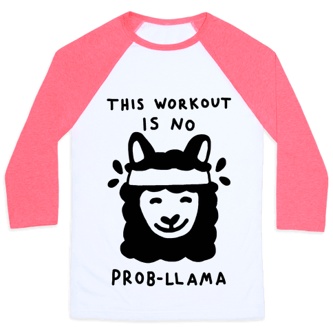 This Workout Is No Prob-Llama Baseball Tee