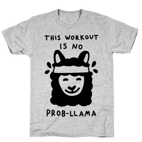 This Workout Is No Prob-Llama T-Shirt
