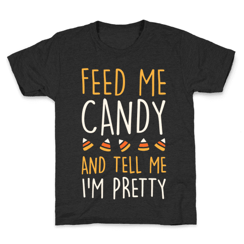Feed Me Candy And Tell Me I'm Pretty Kids T-Shirt