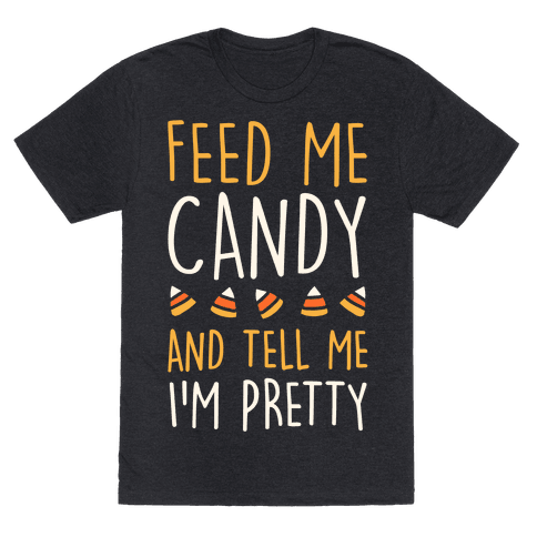 Feed Me Candy And Tell Me I'm Pretty Tee
