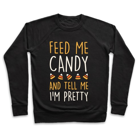 Feed Me Candy And Tell Me I'm Pretty Pullover