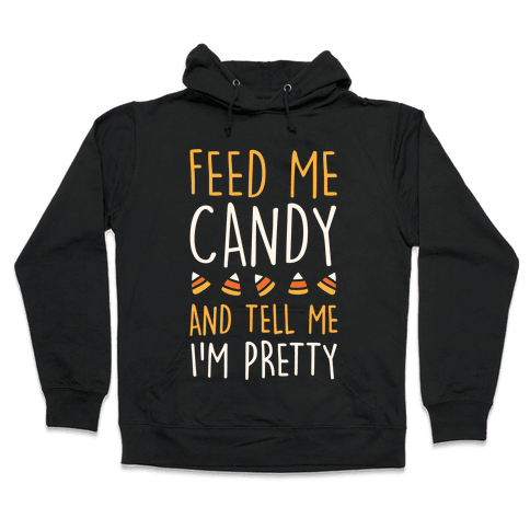 Feed Me Candy And Tell Me I'm Pretty Hooded Sweatshirt