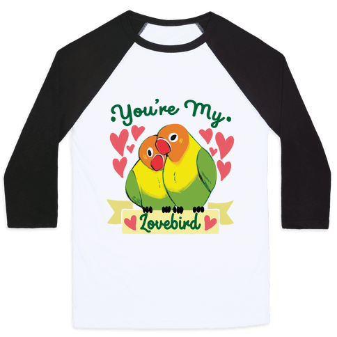 You're My Lovebird Baseball Tee