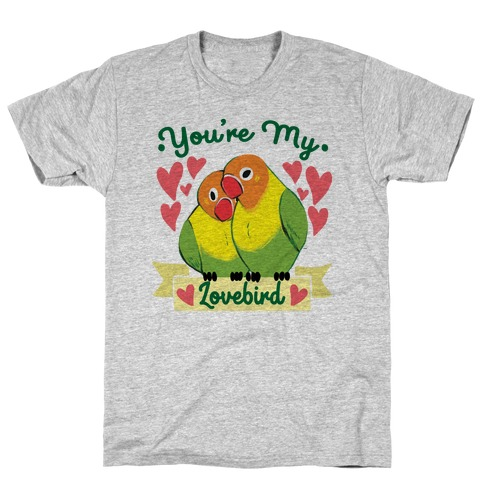 You're My Lovebird T-Shirt