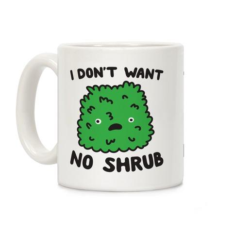 I Don't Want No Shrub Parody Coffee Mug