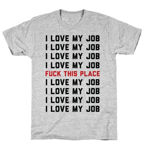 I Love My Job F*** This Place T-Shirt