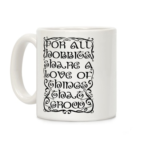 For All Hobbits Share A Love of Things That Grow Coffee Mug