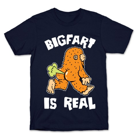 Bigfart Is Real T-Shirt