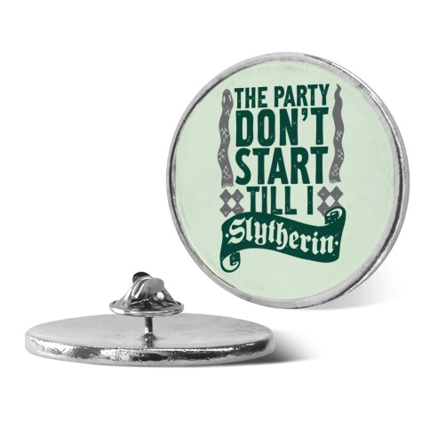 The Party Don't Start Till I Slytherin pin