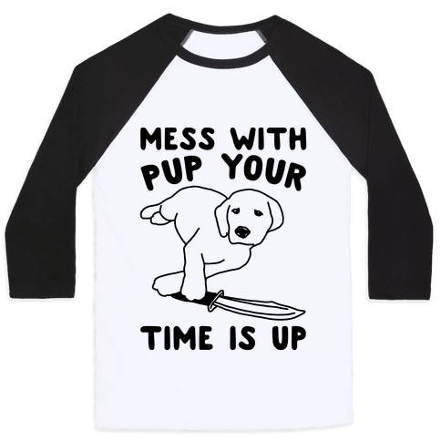 Mess With Pup Your Time Is Up Baseball Tee