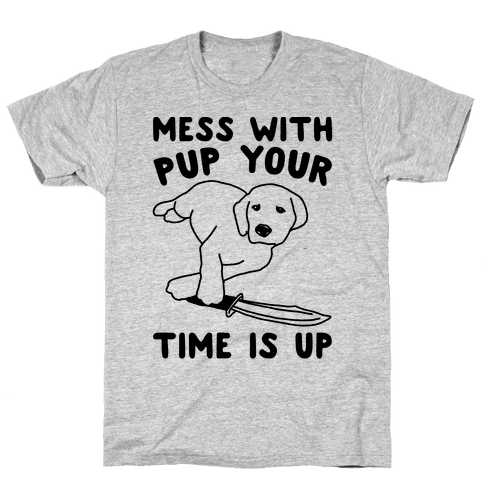 Mess With Pup Your Time Is Up Mens T-Shirt