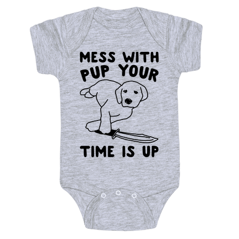 Mess With Pup Your Time Is Up Baby Onesy
