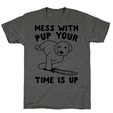 Mess With Pup Your Time Is Up T-Shirt