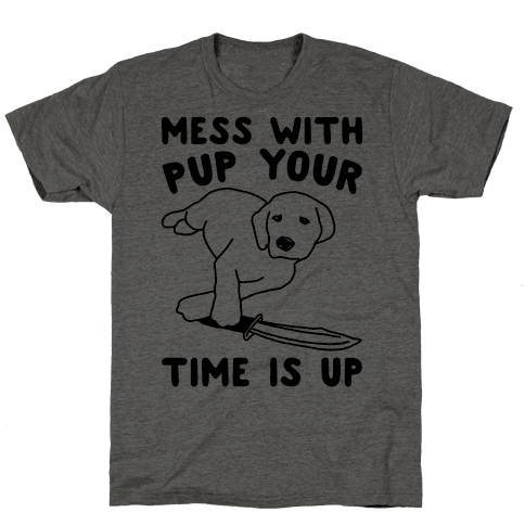 Mess With Pup Your Time Is Up