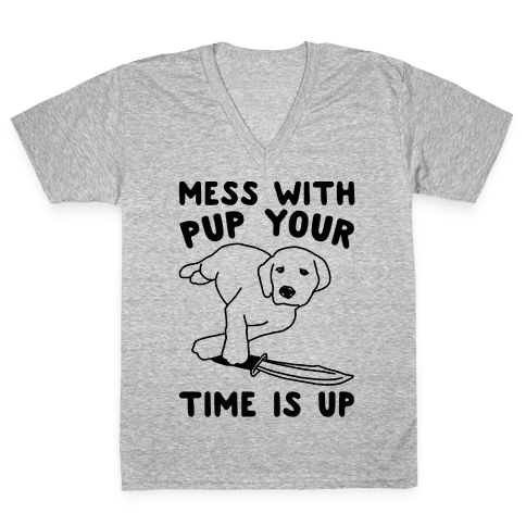 Mess With Pup Your Time Is Up V-Neck Tee Shirt