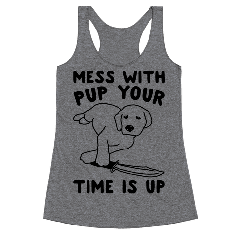 Mess With Pup Your Time Is Up Racerback Tank Top
