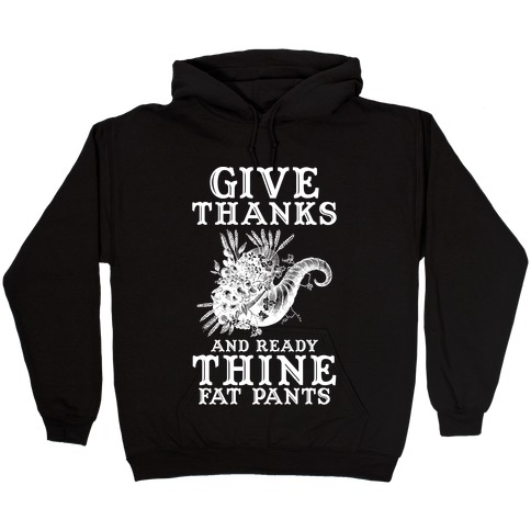 Give Thanks And Ready Thine Fat Pants Hooded Sweatshirt