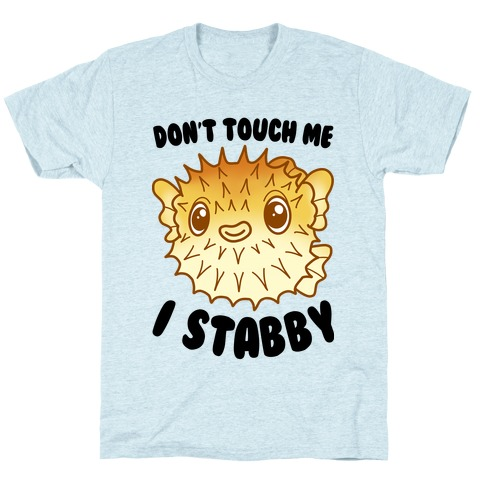 Don't Touch Me I Stabby Pufferfish T-Shirt